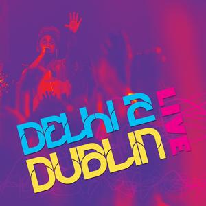 Delhi 2 Dublin LIVE album