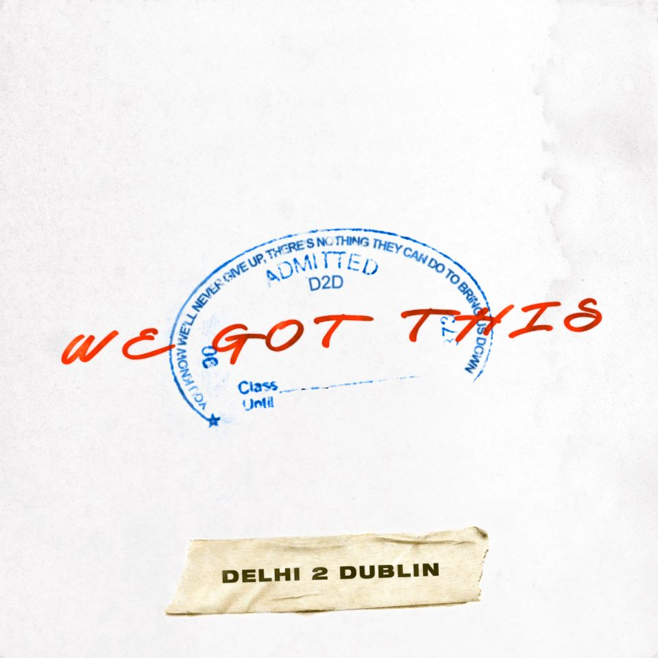 Delhi 2 Dublin - We Got This